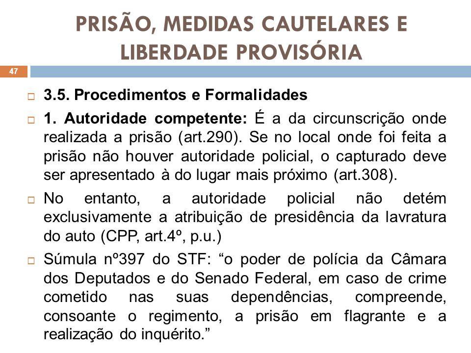 PRISÃO, MEDIDAS CAUTELARES E LIBERDADE PROVISÓRIA 3.5. Procedimentos e Formalidades 1. Autoridade competente: É a da circunscrição onde realizada a pr