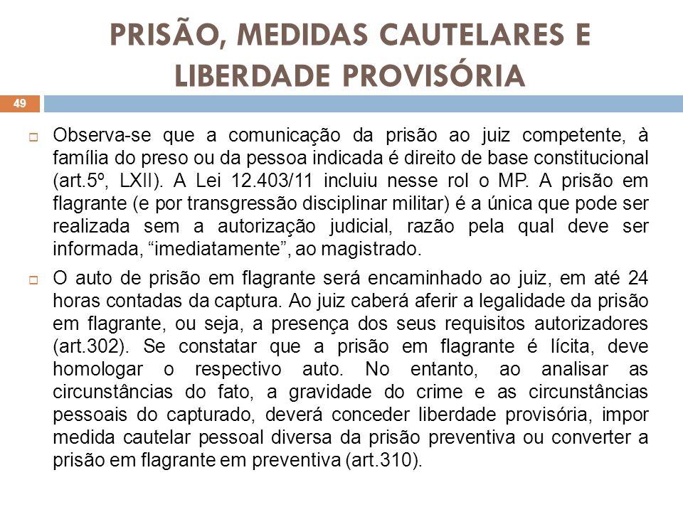 PRISÃO, MEDIDAS CAUTELARES E LIBERDADE PROVISÓRIA Observa-se que a comunicação da prisão ao juiz competente, à família do preso ou da pessoa indicada
