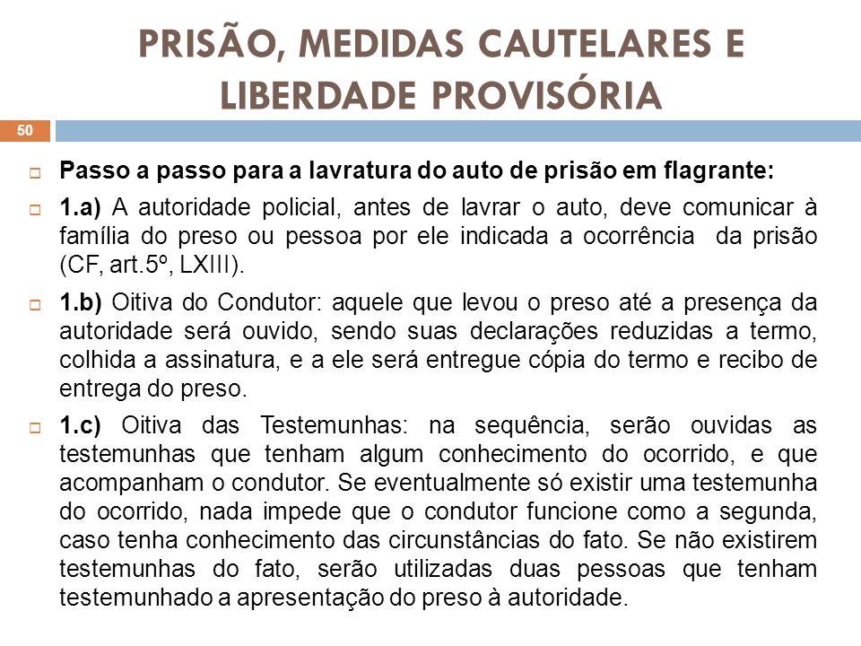 PRISÃO, MEDIDAS CAUTELARES E LIBERDADE PROVISÓRIA Passo a passo para a lavratura do auto de prisão em flagrante: 1.a) A autoridade policial, antes de