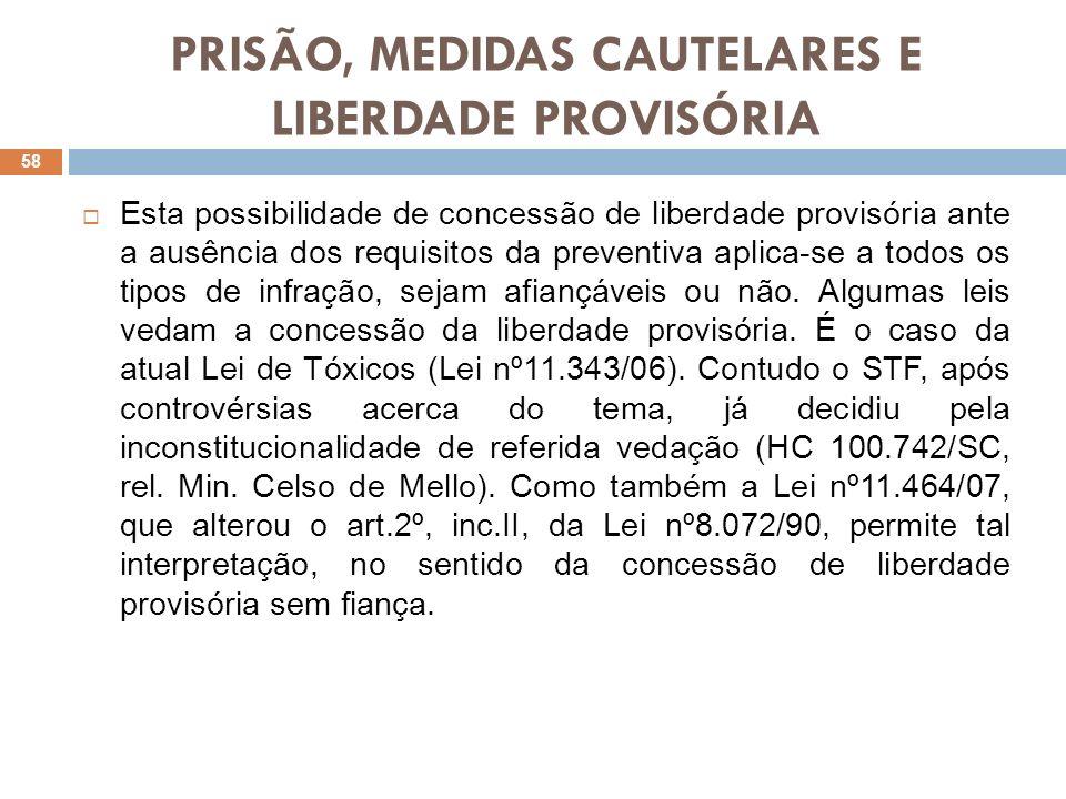 PRISÃO, MEDIDAS CAUTELARES E LIBERDADE PROVISÓRIA Esta possibilidade de concessão de liberdade provisória ante a ausência dos requisitos da preventiva
