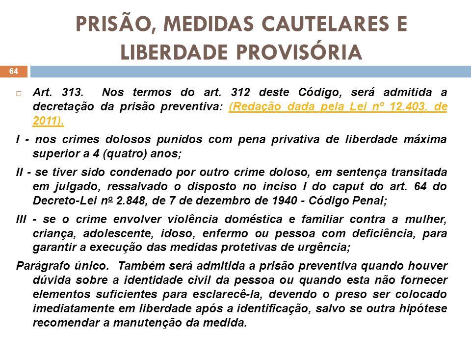 PRISÃO, MEDIDAS CAUTELARES E LIBERDADE PROVISÓRIA Art. 313. Nos termos do art. 312 deste Código, será admitida a decretação da prisão preventiva: (Red