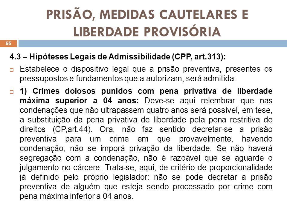 PRISÃO, MEDIDAS CAUTELARES E LIBERDADE PROVISÓRIA 4.3 – Hipóteses Legais de Admissibilidade (CPP, art.313): Estabelece o dispositivo legal que a prisã