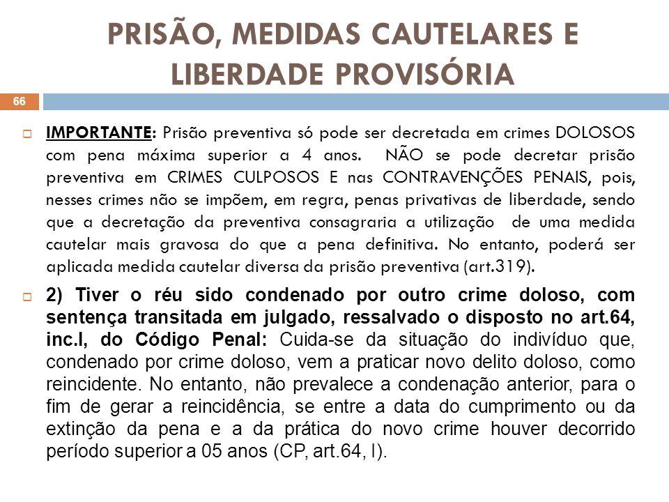 PRISÃO, MEDIDAS CAUTELARES E LIBERDADE PROVISÓRIA 3) Se o crime envolver violência doméstica e familiar contra a mulher, criança, adolescente, idoso, enfermo ou pessoa com deficiência, para garantir a execução das medidas protetivas de urgência: O objetivo aqui é o de garantir a execução das medidas protetivas de urgência, no âmbito da violência doméstica (Lei nº11.340/06 – Lei Maria da Penha).