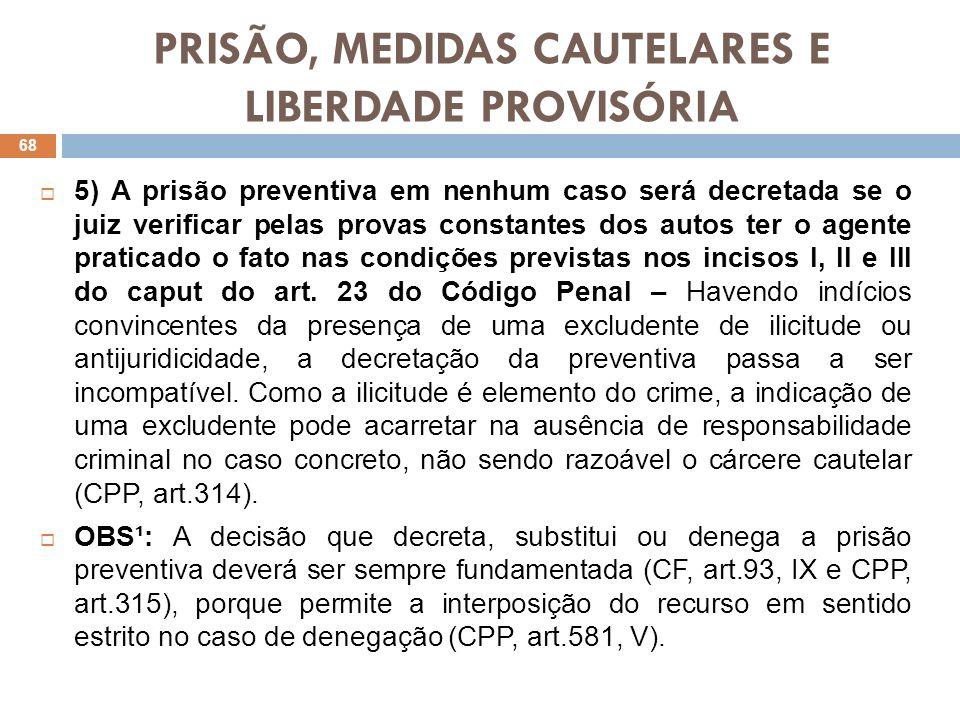 PRISÃO, MEDIDAS CAUTELARES E LIBERDADE PROVISÓRIA 5) A prisão preventiva em nenhum caso será decretada se o juiz verificar pelas provas constantes dos