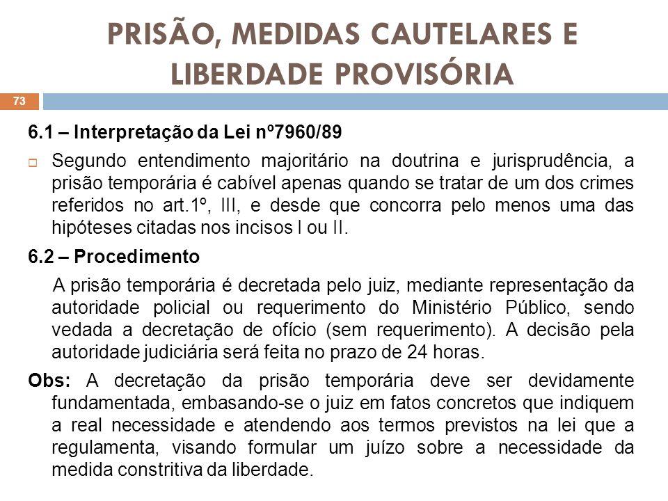PRISÃO, MEDIDAS CAUTELARES E LIBERDADE PROVISÓRIA 6.1 – Interpretação da Lei nº7960/89 Segundo entendimento majoritário na doutrina e jurisprudência,
