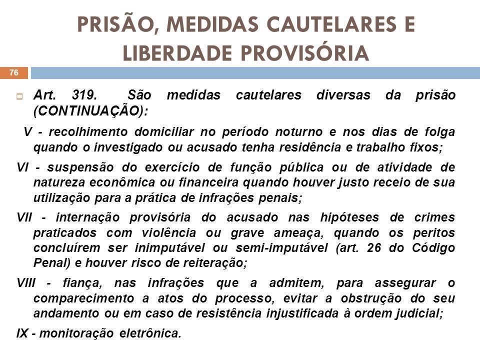 PRISÃO, MEDIDAS CAUTELARES E LIBERDADE PROVISÓRIA Art. 319. São medidas cautelares diversas da prisão (CONTINUAÇÃO): V - recolhimento domiciliar no pe