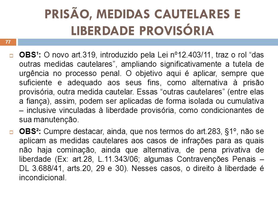 PRISÃO, MEDIDAS CAUTELARES E LIBERDADE PROVISÓRIA OBS¹: O novo art.319, introduzido pela Lei nº12.403/11, traz o rol das outras medidas cautelares, am