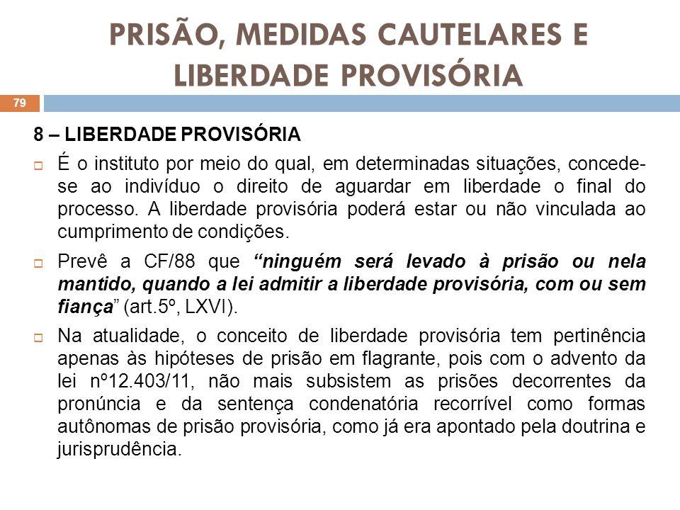 PRISÃO, MEDIDAS CAUTELARES E LIBERDADE PROVISÓRIA 8 – LIBERDADE PROVISÓRIA É o instituto por meio do qual, em determinadas situações, concede- se ao i
