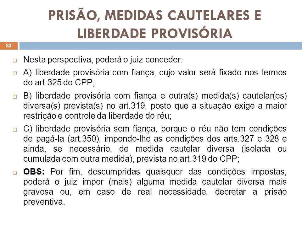 PRISÃO, MEDIDAS CAUTELARES E LIBERDADE PROVISÓRIA Nesta perspectiva, poderá o juiz conceder: A) liberdade provisória com fiança, cujo valor será fixad