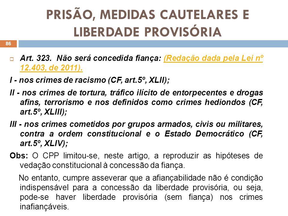 PRISÃO, MEDIDAS CAUTELARES E LIBERDADE PROVISÓRIA Obs: Embora os crimes inafiançáveis não permitam a fixação da fiança, admitem a concessão da liberdade provisória.
