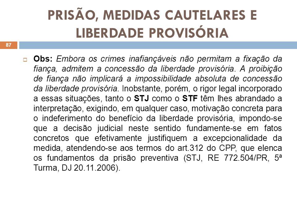 PRISÃO, MEDIDAS CAUTELARES E LIBERDADE PROVISÓRIA Obs: Embora os crimes inafiançáveis não permitam a fixação da fiança, admitem a concessão da liberda