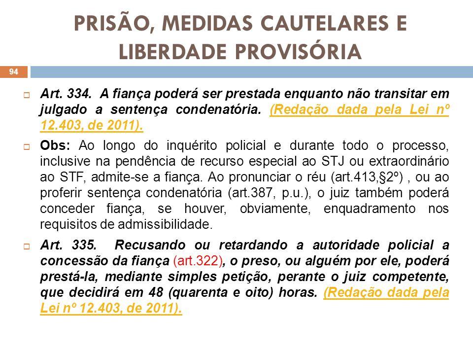 PRISÃO, MEDIDAS CAUTELARES E LIBERDADE PROVISÓRIA Art. 334. A fiança poderá ser prestada enquanto não transitar em julgado a sentença condenatória. (R