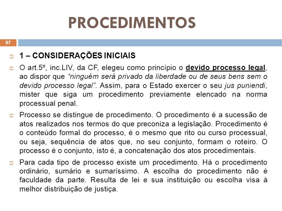 PROCEDIMENTOS 1 – CONSIDERAÇÕES INICIAIS O art.5º, inc.LIV, da CF, elegeu como princípio o devido processo legal, ao dispor que ninguém será privado d