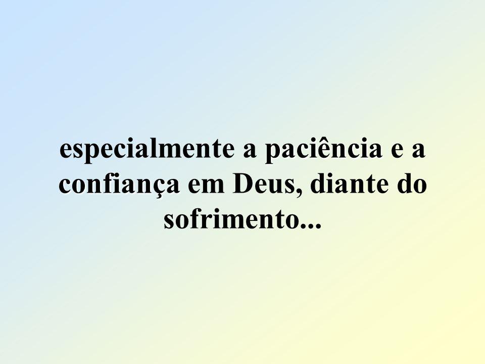 paciência confiança especialmente a paciência e a confiança em Deus, diante do sofrimento...