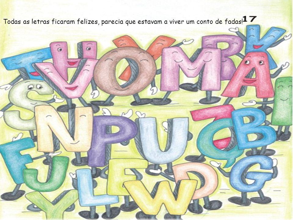 Todas as letras ficaram felizes, parecia que estavam a viver um conto de fadas!