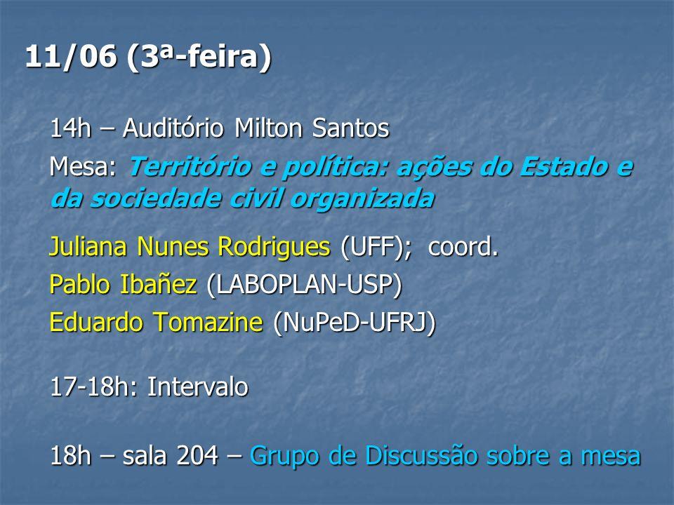 11/06 (3ª-feira) 14h – Auditório Milton Santos Mesa: Território e política: ações do Estado e da sociedade civil organizada Juliana Nunes Rodrigues (UFF);coord.
