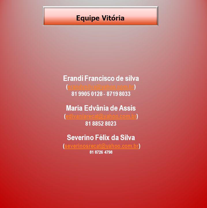 Erandi Francisco de silva (erandysilva@yahoo.com.br)erandysilva@yahoo.com.br 81 9905 0128 - 8719 8033 Maria Edvânia de Assis (edivaniarecat@yahoo.com.