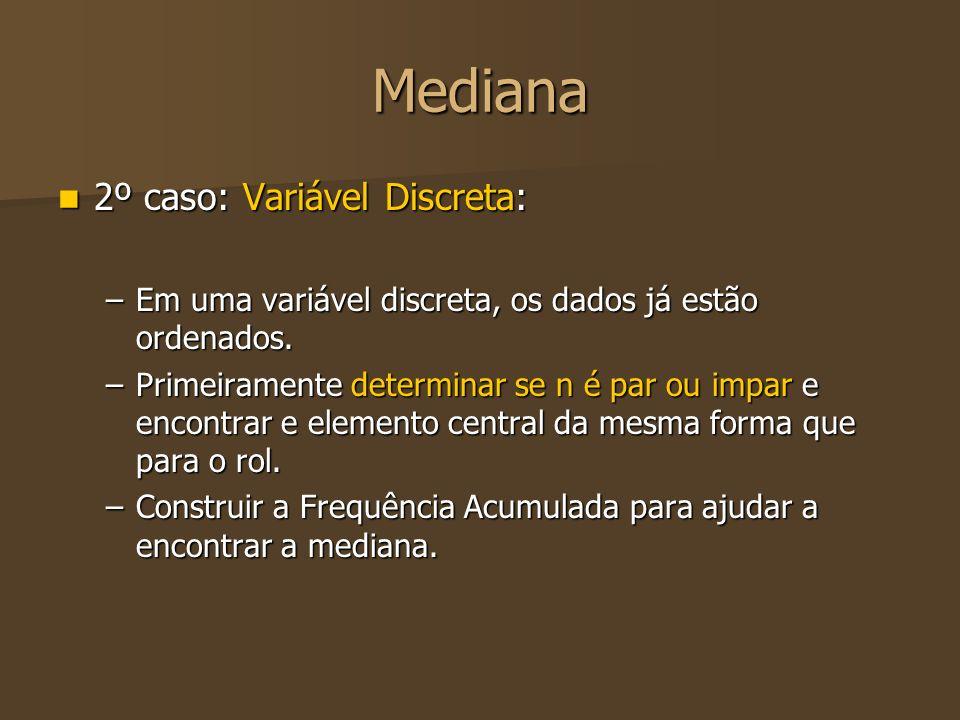 Exemplo Dada a variável discreta, encontrar a mediana: Dada a variável discreta, encontrar a mediana: –n = 23, portanto ímpar.