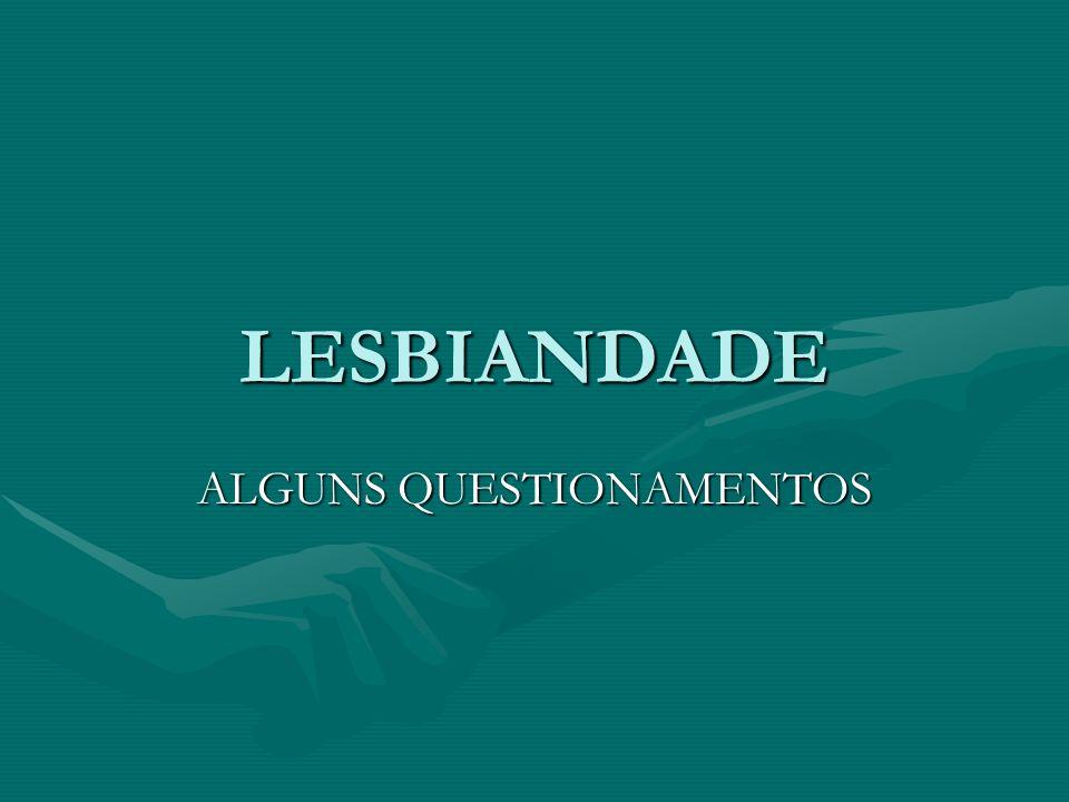 LESBIANDADE ALGUNS QUESTIONAMENTOS