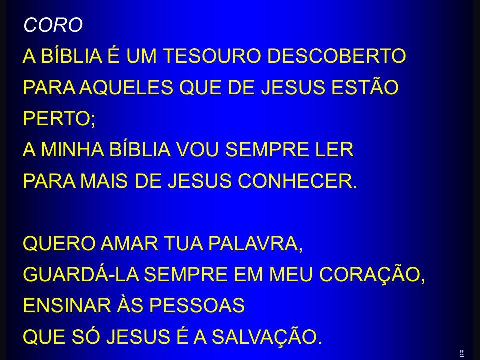 CORO A BÍBLIA É UM TESOURO DESCOBERTO PARA AQUELES QUE DE JESUS ESTÃO PERTO; A MINHA BÍBLIA VOU SEMPRE LER PARA MAIS DE JESUS CONHECER. QUERO AMAR TUA
