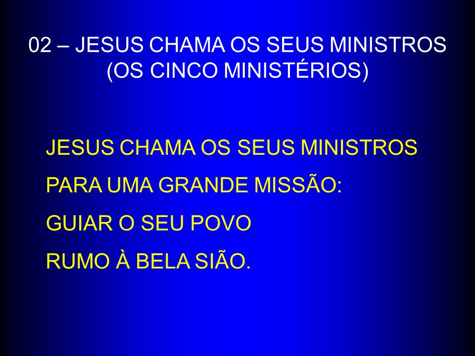 02 – JESUS CHAMA OS SEUS MINISTROS (OS CINCO MINISTÉRIOS) JESUS CHAMA OS SEUS MINISTROS PARA UMA GRANDE MISSÃO: GUIAR O SEU POVO RUMO À BELA SIÃO.