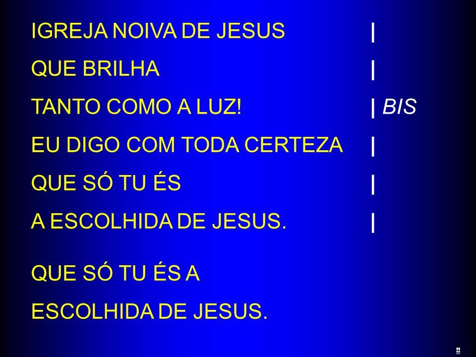 IGREJA NOIVA DE JESUS | QUE BRILHA | TANTO COMO A LUZ! | BIS EU DIGO COM TODA CERTEZA | QUE SÓ TU ÉS | A ESCOLHIDA DE JESUS. | QUE SÓ TU ÉS A ESCOLHID