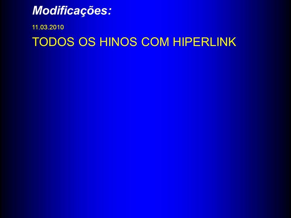 Modificações: 11.03.2010 TODOS OS HINOS COM HIPERLINK