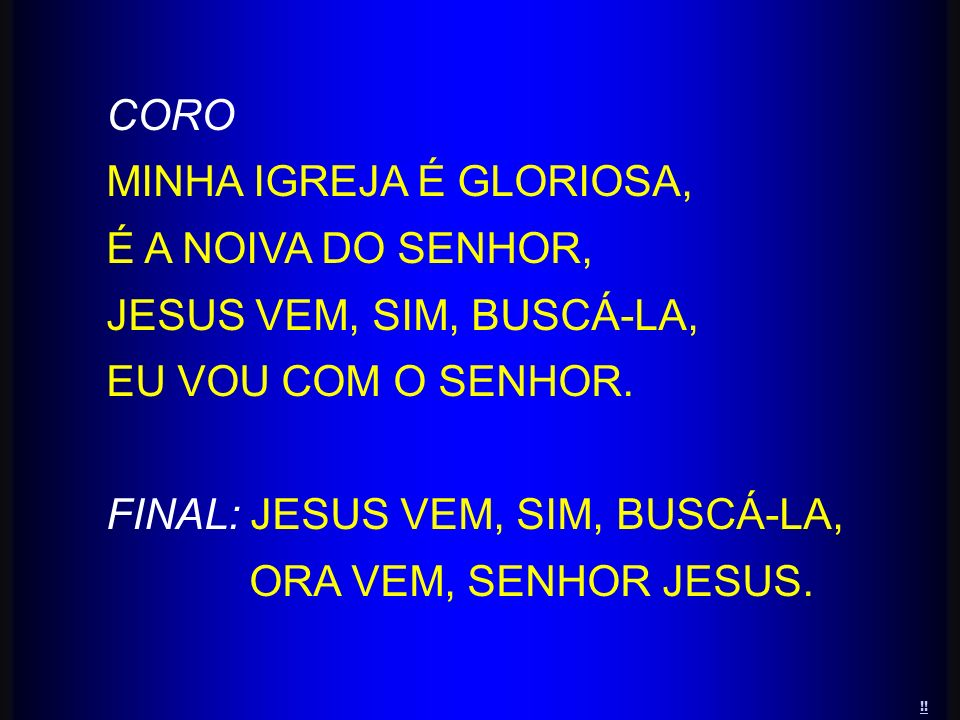 CORO MINHA IGREJA É GLORIOSA, É A NOIVA DO SENHOR, JESUS VEM, SIM, BUSCÁ-LA, EU VOU COM O SENHOR. FINAL: JESUS VEM, SIM, BUSCÁ-LA, ORA VEM, SENHOR JES