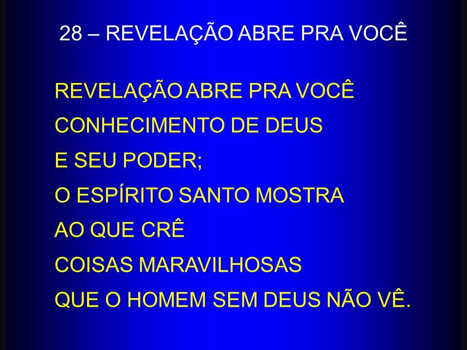 28 – REVELAÇÃO ABRE PRA VOCÊ REVELAÇÃO ABRE PRA VOCÊ CONHECIMENTO DE DEUS E SEU PODER; O ESPÍRITO SANTO MOSTRA AO QUE CRÊ COISAS MARAVILHOSAS QUE O HO