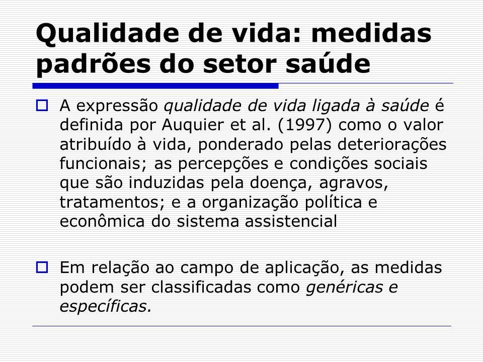 Qualidade de vida: medidas padrões do setor saúde A expressão qualidade de vida ligada à saúde é definida por Auquier et al. (1997) como o valor atrib