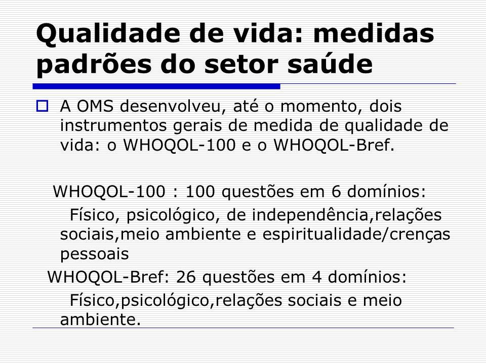 Qualidade de vida: medidas padrões do setor saúde A OMS desenvolveu, até o momento, dois instrumentos gerais de medida de qualidade de vida: o WHOQOL-