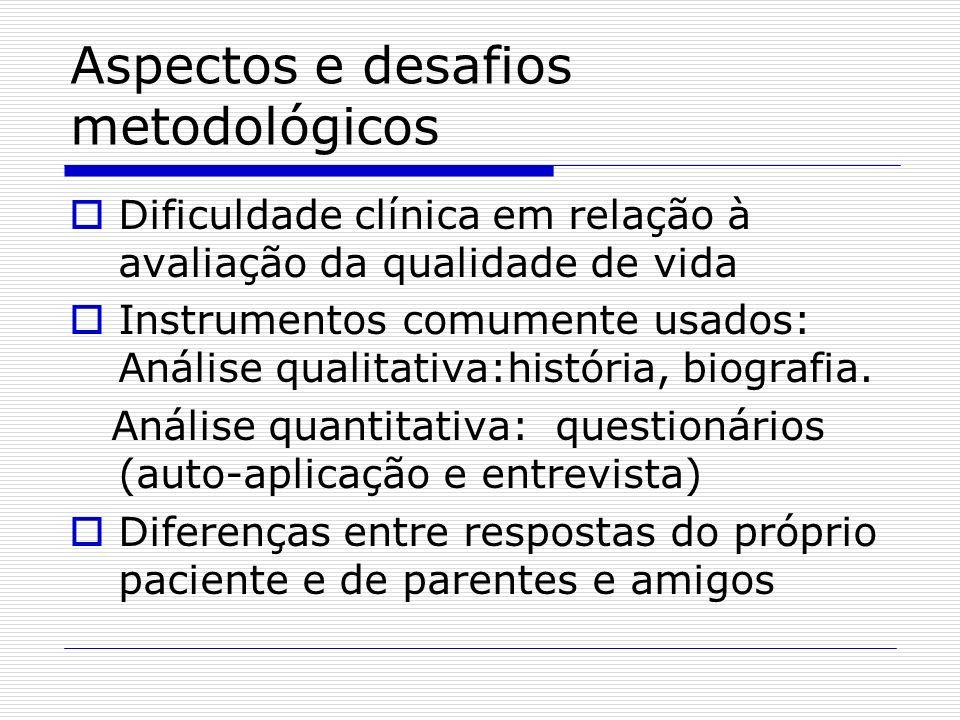 Aspectos e desafios metodológicos Dificuldade clínica em relação à avaliação da qualidade de vida Instrumentos comumente usados: Análise qualitativa:h
