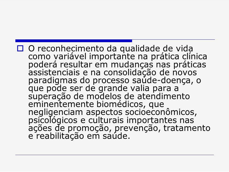 O reconhecimento da qualidade de vida como variável importante na prática clínica poderá resultar em mudanças nas práticas assistenciais e na consolid