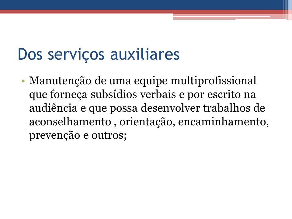 Dos serviços auxiliares Manutenção de uma equipe multiprofissional que forneça subsídios verbais e por escrito na audiência e que possa desenvolver tr
