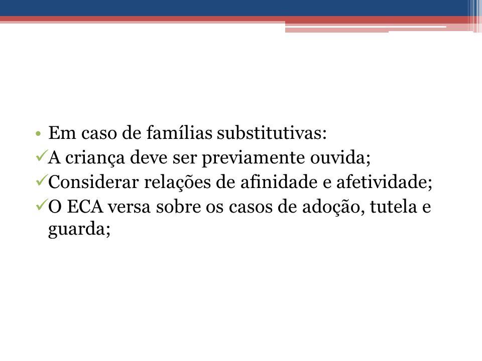 Em caso de famílias substitutivas: A criança deve ser previamente ouvida; Considerar relações de afinidade e afetividade; O ECA versa sobre os casos d