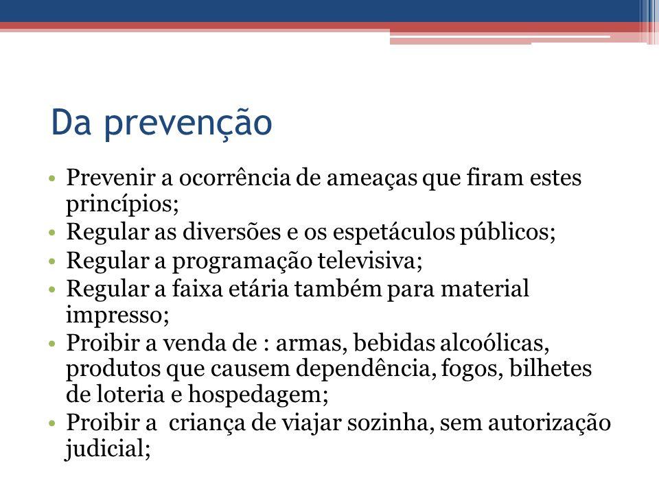 Da prevenção Prevenir a ocorrência de ameaças que firam estes princípios; Regular as diversões e os espetáculos públicos; Regular a programação televi