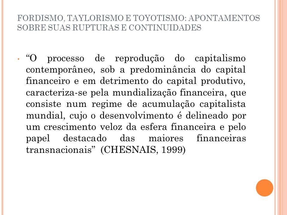 FORDISMO, TAYLORISMO E TOYOTISMO: APONTAMENTOS SOBRE SUAS RUPTURAS E CONTINUIDADES O processo de reprodução do capitalismo contemporâneo, sob a predom