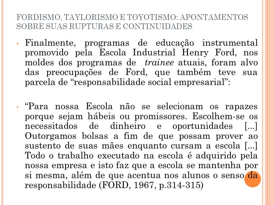 FORDISMO, TAYLORISMO E TOYOTISMO: APONTAMENTOS SOBRE SUAS RUPTURAS E CONTINUIDADES Finalmente, programas de educação instrumental promovido pela Escol