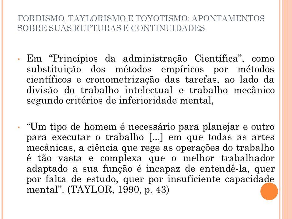 FORDISMO, TAYLORISMO E TOYOTISMO: APONTAMENTOS SOBRE SUAS RUPTURAS E CONTINUIDADES Em Princípios da administração Científica, como substituição dos mé