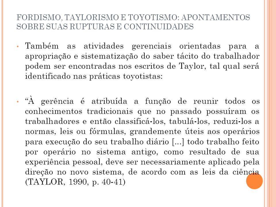 FORDISMO, TAYLORISMO E TOYOTISMO: APONTAMENTOS SOBRE SUAS RUPTURAS E CONTINUIDADES Também as atividades gerenciais orientadas para a apropriação e sis