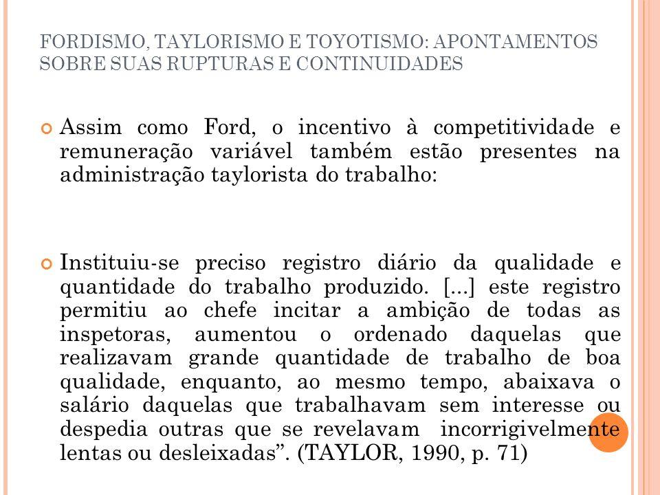 FORDISMO, TAYLORISMO E TOYOTISMO: APONTAMENTOS SOBRE SUAS RUPTURAS E CONTINUIDADES Assim como Ford, o incentivo à competitividade e remuneração variáv