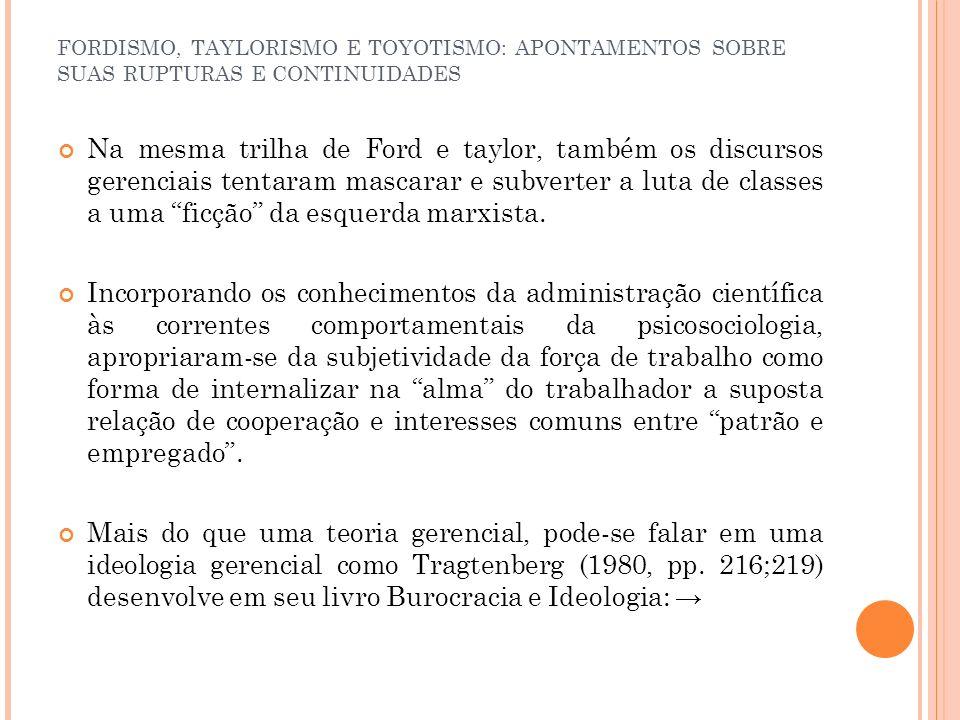 FORDISMO, TAYLORISMO E TOYOTISMO: APONTAMENTOS SOBRE SUAS RUPTURAS E CONTINUIDADES Na mesma trilha de Ford e taylor, também os discursos gerenciais te