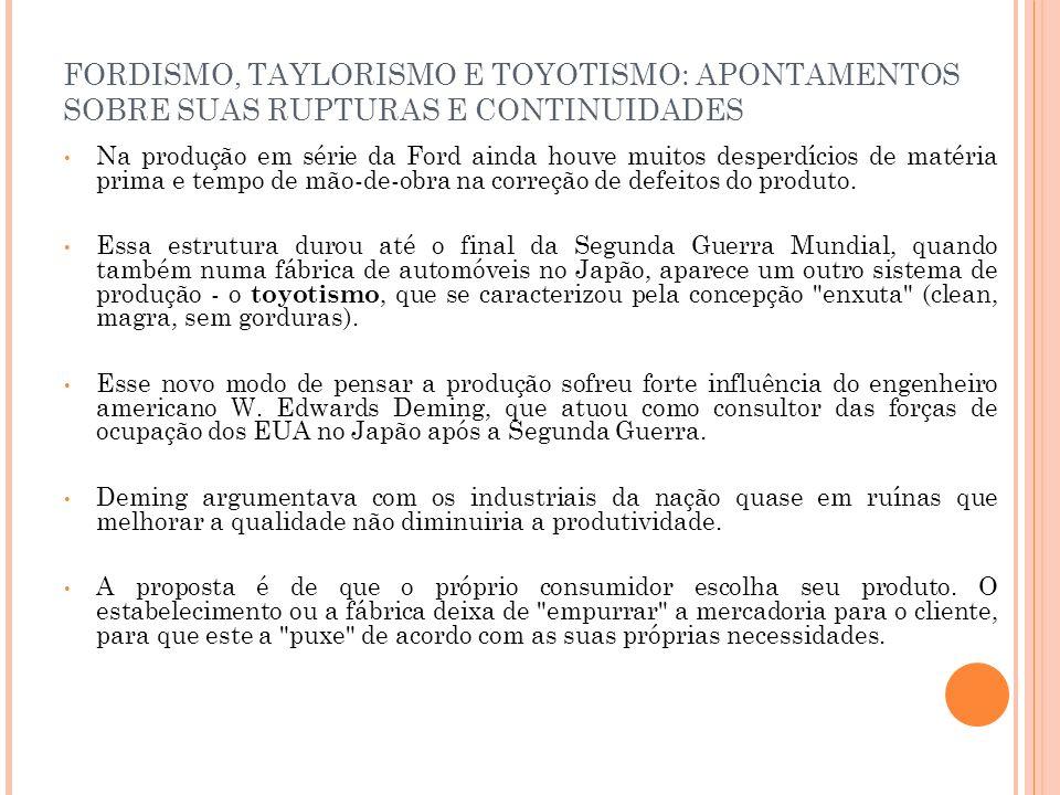 FORDISMO, TAYLORISMO E TOYOTISMO: APONTAMENTOS SOBRE SUAS RUPTURAS E CONTINUIDADES Na produção em série da Ford ainda houve muitos desperdícios de mat