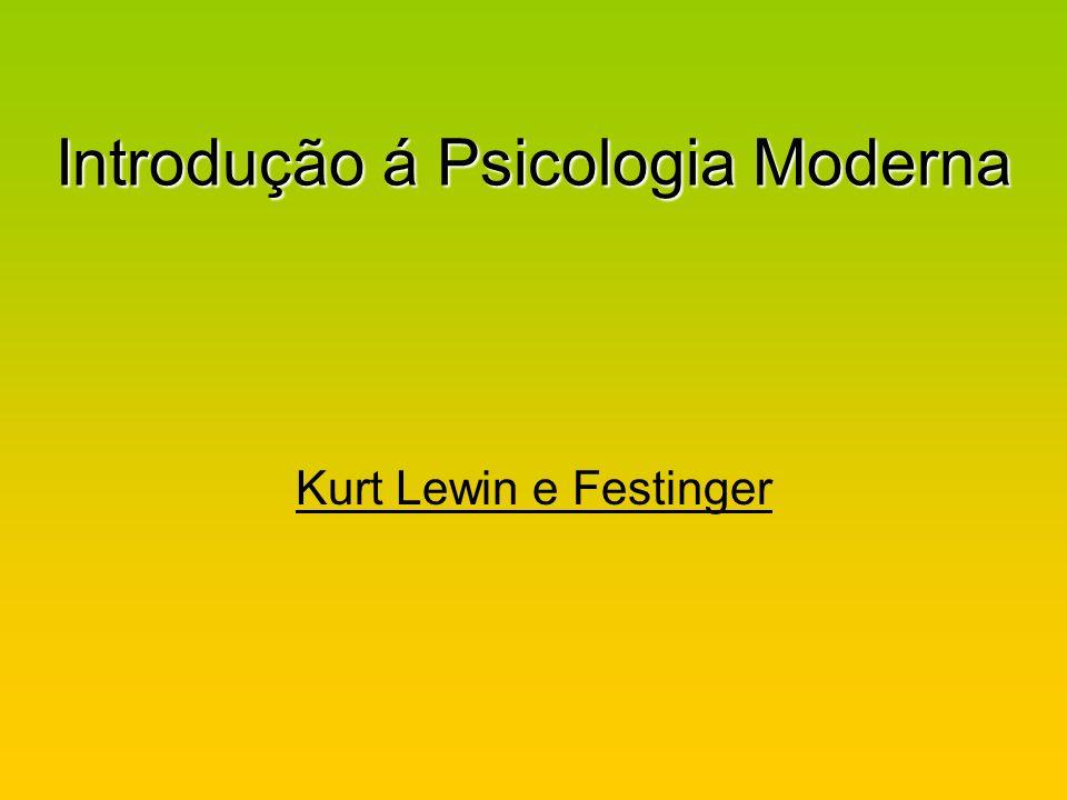 Introdução á Psicologia Moderna Kurt Lewin e Festinger