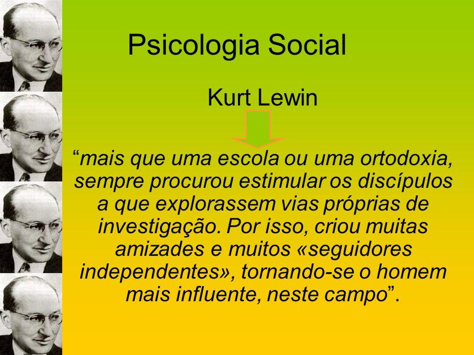 Psicologia Social Kurt Lewin mais que uma escola ou uma ortodoxia, sempre procurou estimular os discípulos a que explorassem vias próprias de investig