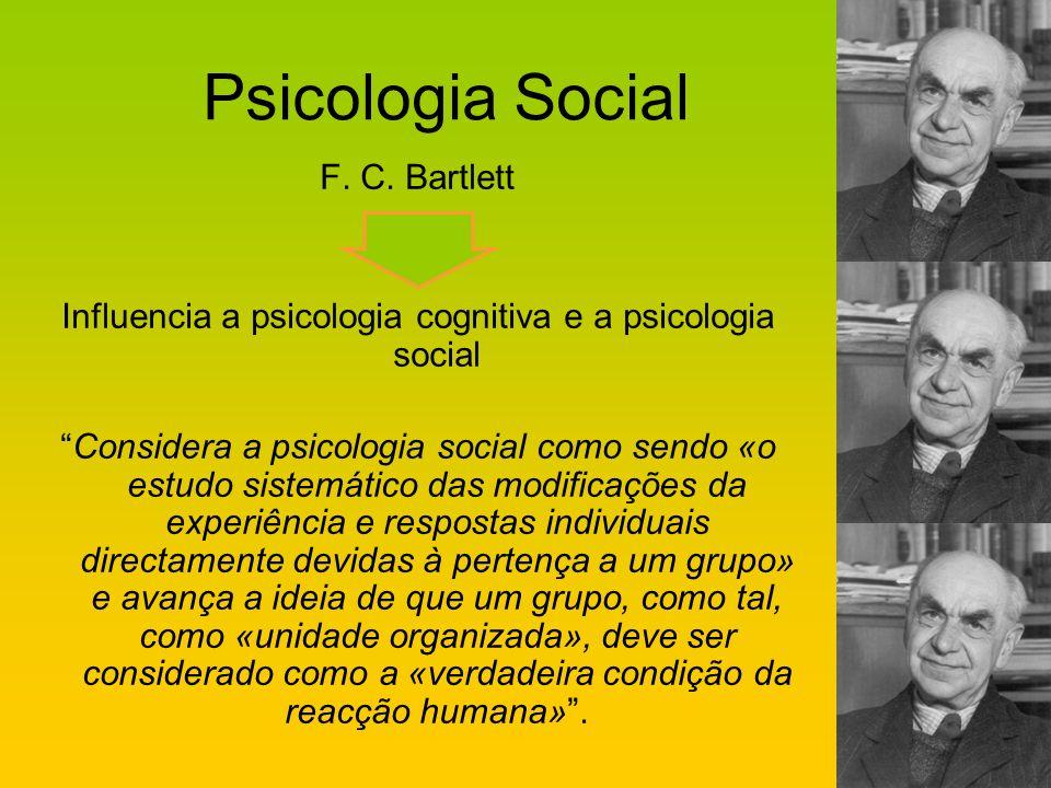 Psicologia Social F. C. Bartlett Influencia a psicologia cognitiva e a psicologia social Considera a psicologia social como sendo «o estudo sistemátic