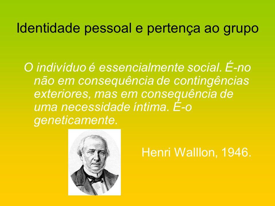 Identidade pessoal e pertença ao grupo O indivíduo é essencialmente social. É-no não em consequência de contingências exteriores, mas em consequência