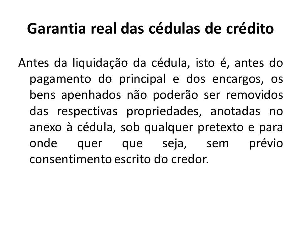 Garantia real das cédulas de crédito Antes da liquidação da cédula, isto é, antes do pagamento do principal e dos encargos, os bens apenhados não pode