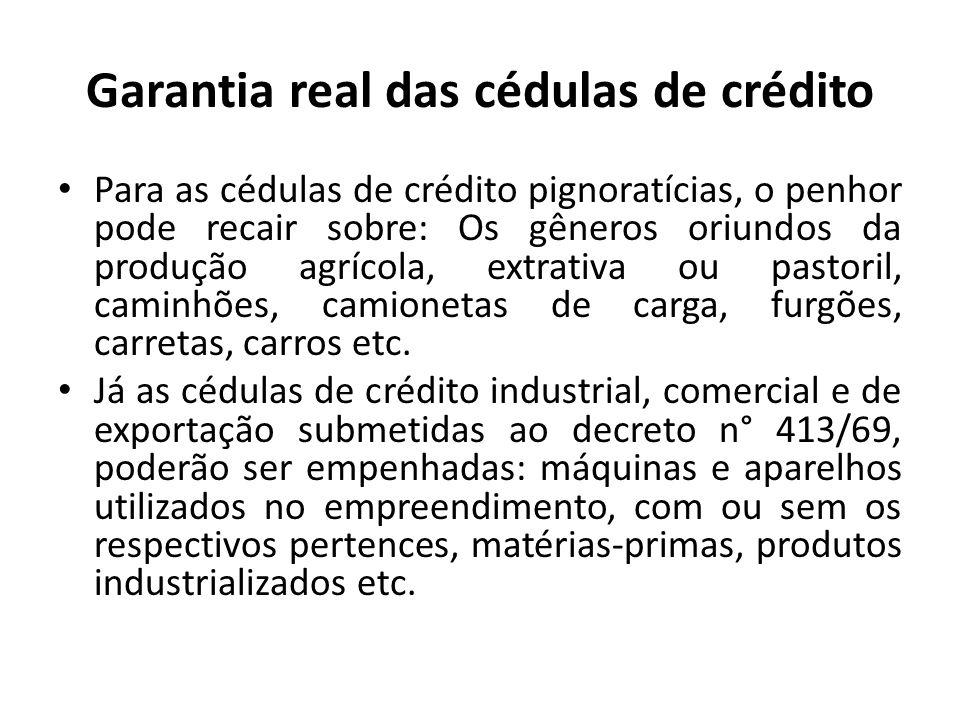 Garantia real das cédulas de crédito Para as cédulas de crédito pignoratícias, o penhor pode recair sobre: Os gêneros oriundos da produção agrícola, e