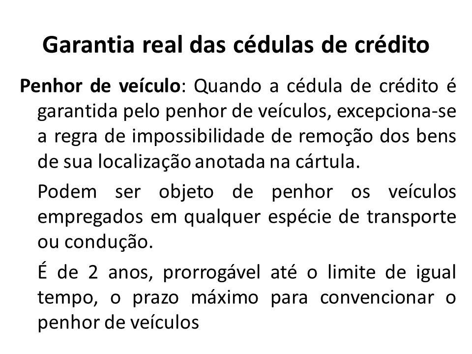 Garantia real das cédulas de crédito Penhor de veículo: Quando a cédula de crédito é garantida pelo penhor de veículos, excepciona-se a regra de impos